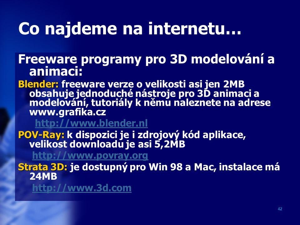 42 Co najdeme na internetu… Freeware programy pro 3D modelování a animaci: Blender: Blender: freeware verze o velikosti asi jen 2MB obsahuje jednoduch
