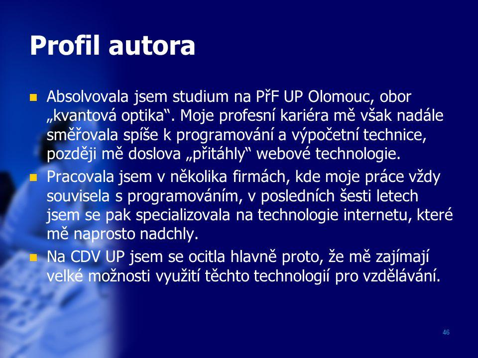 """46 Profil autora Absolvovala jsem studium na PřF UP Olomouc, obor """"kvantová optika"""". Moje profesní kariéra mě však nadále směřovala spíše k programová"""