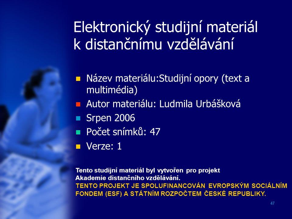47 Elektronický studijní materiál k distančnímu vzdělávání Název materiálu:Studijní opory (text a multimédia) Autor materiálu: Ludmila Urbášková Srpen