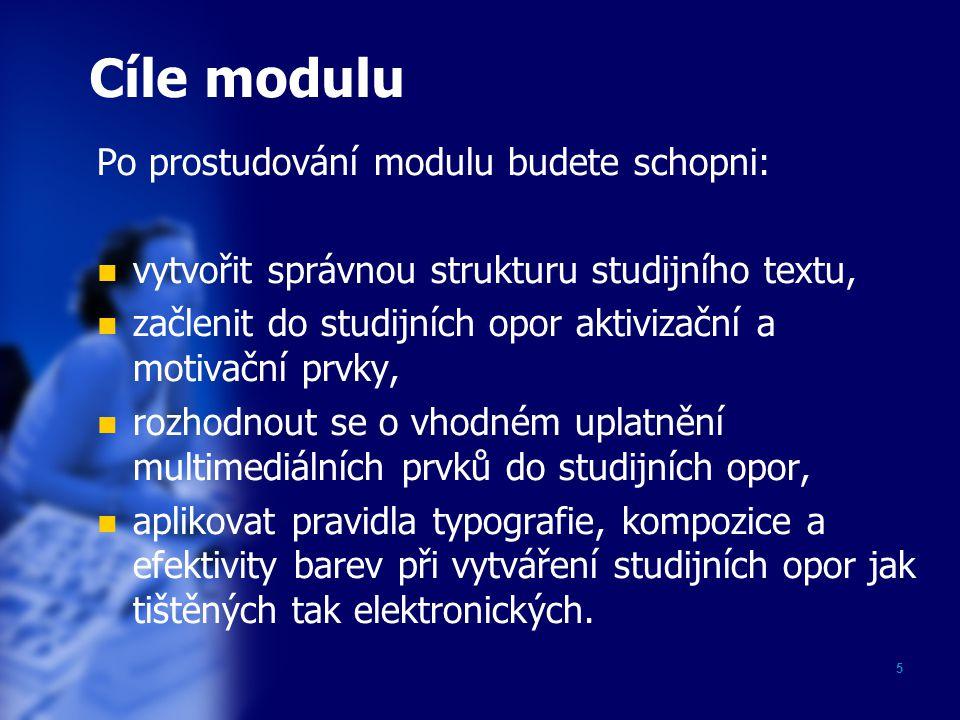 5 Cíle modulu Po prostudování modulu budete schopni: vytvořit správnou strukturu studijního textu, začlenit do studijních opor aktivizační a motivační