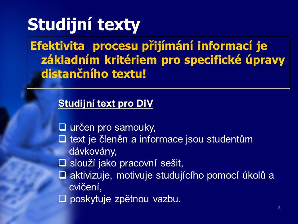 8 Studijní texty Efektivita procesu přijímání informací je základním kritériem pro specifické úpravy distančního textu! Studijní text pro DiV  určen