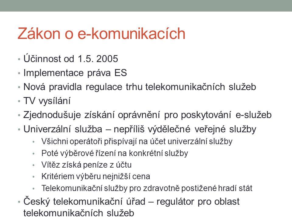 Zákon o e-komunikacích Účinnost od 1.5. 2005 Implementace práva ES Nová pravidla regulace trhu telekomunikačních služeb TV vysílání Zjednodušuje získá