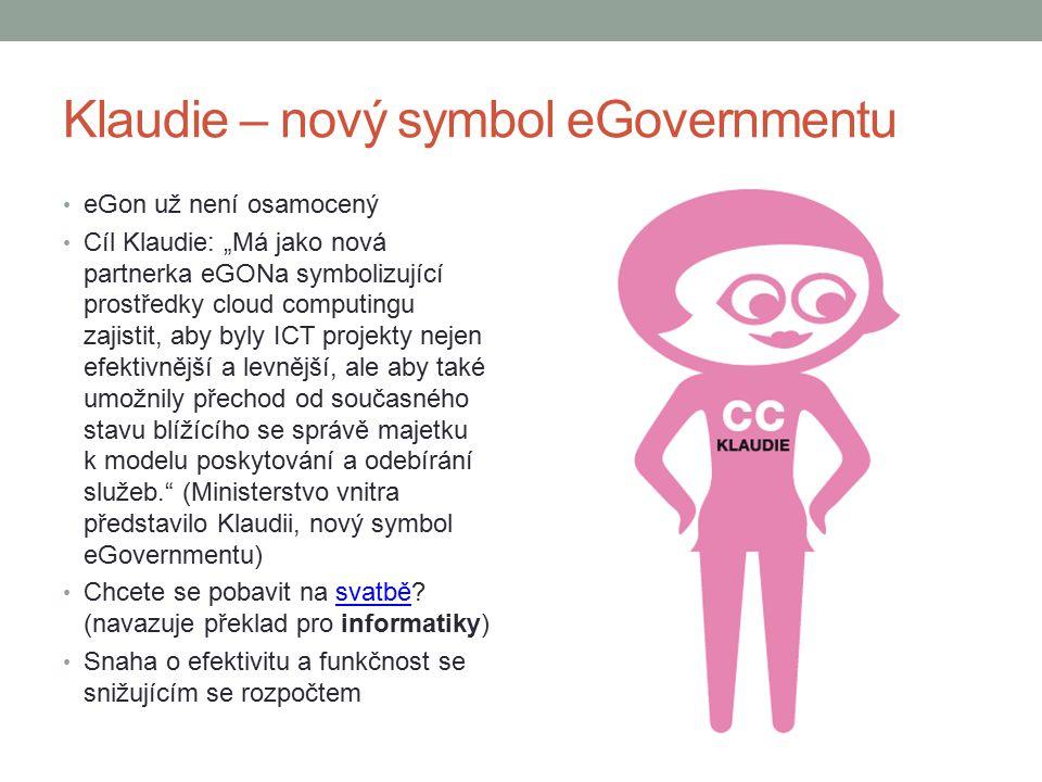 """Klaudie – nový symbol eGovernmentu eGon už není osamocený Cíl Klaudie: """"Má jako nová partnerka eGONa symbolizující prostředky cloud computingu zajistit, aby byly ICT projekty nejen efektivnější a levnější, ale aby také umožnily přechod od současného stavu blížícího se správě majetku k modelu poskytování a odebírání služeb. (Ministerstvo vnitra představilo Klaudii, nový symbol eGovernmentu) Chcete se pobavit na svatbě."""