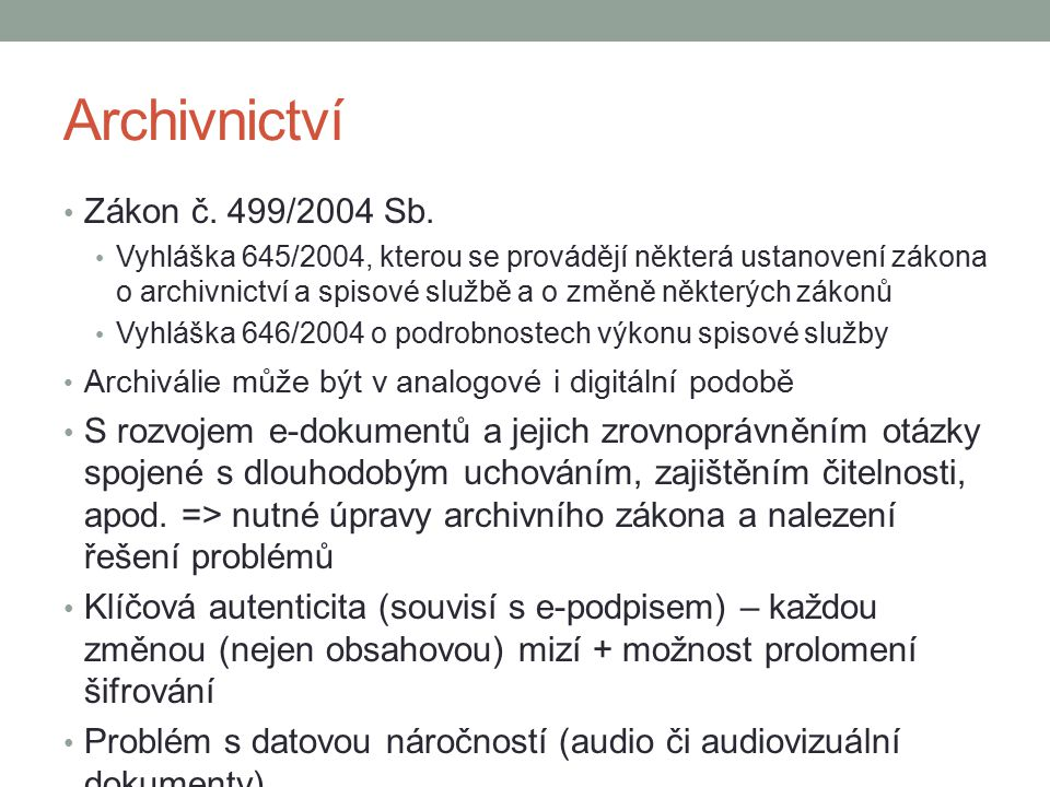 Archivnictví Zákon č. 499/2004 Sb. Vyhláška 645/2004, kterou se provádějí některá ustanovení zákona o archivnictví a spisové službě a o změně některýc