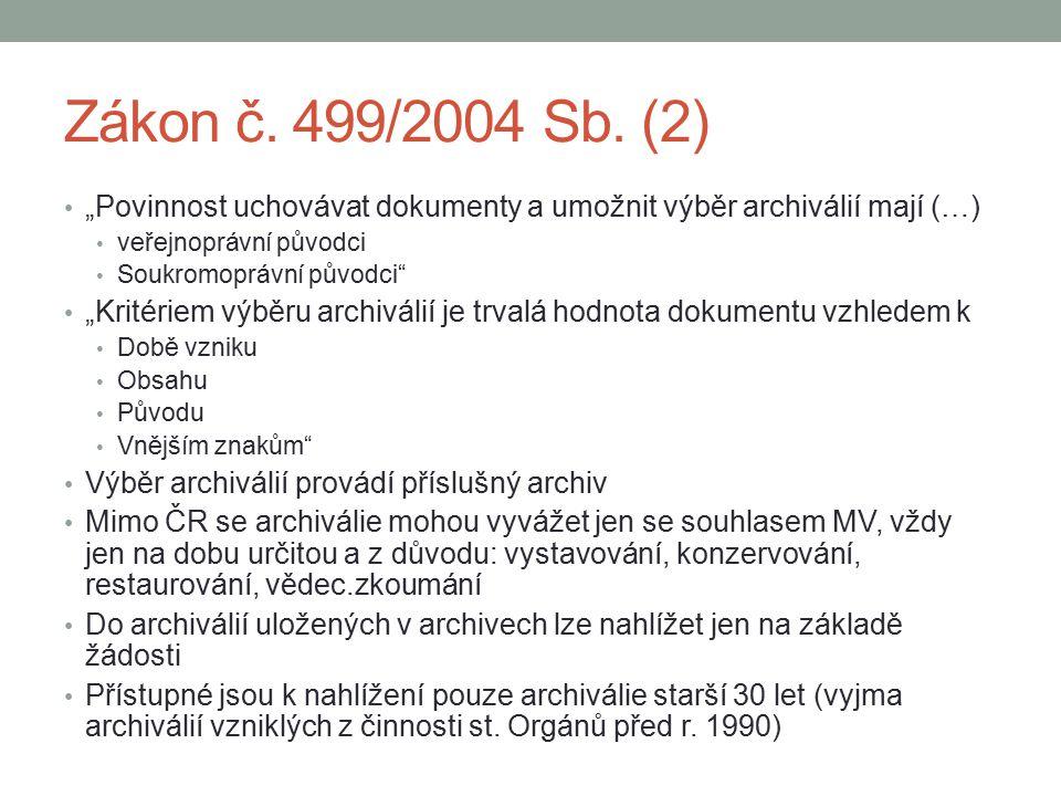 """Zákon č. 499/2004 Sb. (2) """"Povinnost uchovávat dokumenty a umožnit výběr archiválií mají (…) veřejnoprávní původci Soukromoprávní původci"""" """"Kritériem"""