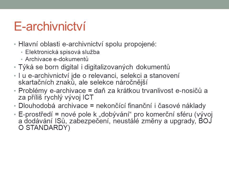 """E-archivnictví Hlavní oblasti e-archivnictví spolu propojené: Elektronická spisová služba Archivace e-dokumentů Týká se born digital i digitalizovaných dokumentů I u e-archivnictví jde o relevanci, selekci a stanovení skartačních znaků, ale selekce náročnější Problémy e-archivace = daň za krátkou trvanlivost e-nosičů a za příliš rychlý vývoj ICT Dlouhodobá archivace = nekončící finanční i časové náklady E-prostředí = nové pole k """"dobývání pro komerční sféru (vývoj a dodávání ISů, zabezpečení, neustálé změny a upgrady, BOJ O STANDARDY)"""