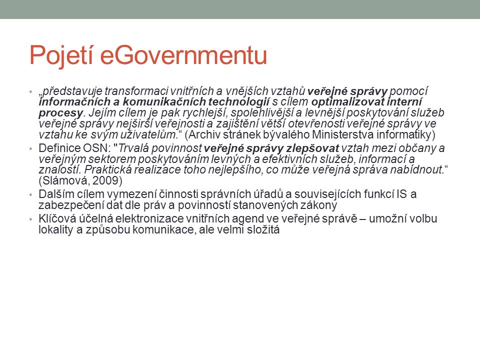 """Pojetí eGovernmentu """"představuje transformaci vnitřních a vnějších vztahů veřejné správy pomocí informačních a komunikačních technologií s cílem optim"""