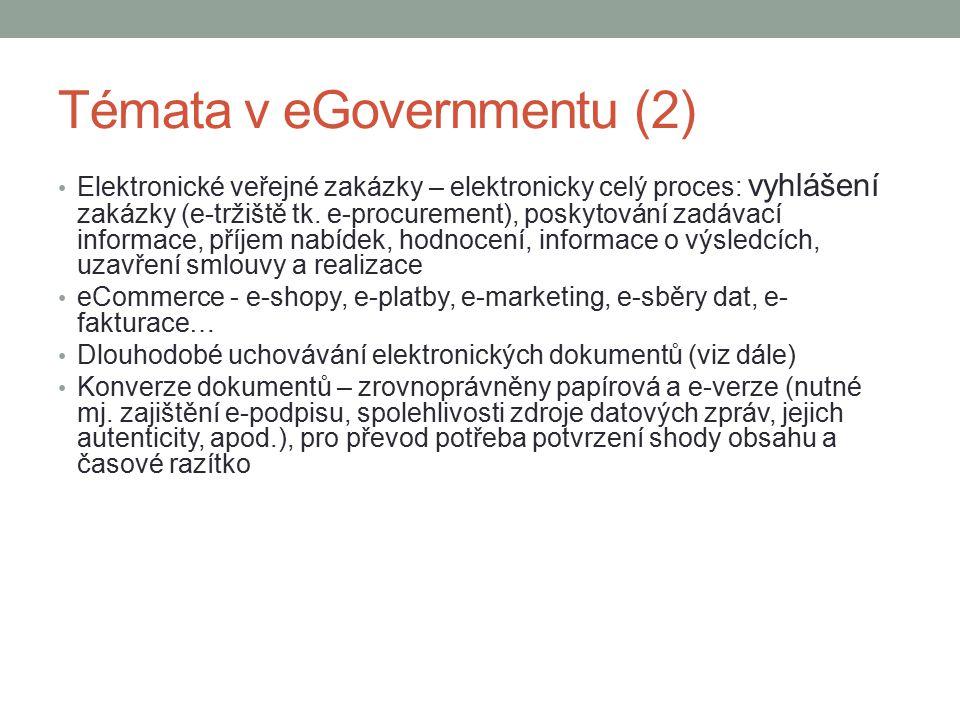 Témata v eGovernmentu (2) Elektronické veřejné zakázky – elektronicky celý proces: vyhlášení zakázky (e-tržiště tk. e-procurement), poskytování zadáva
