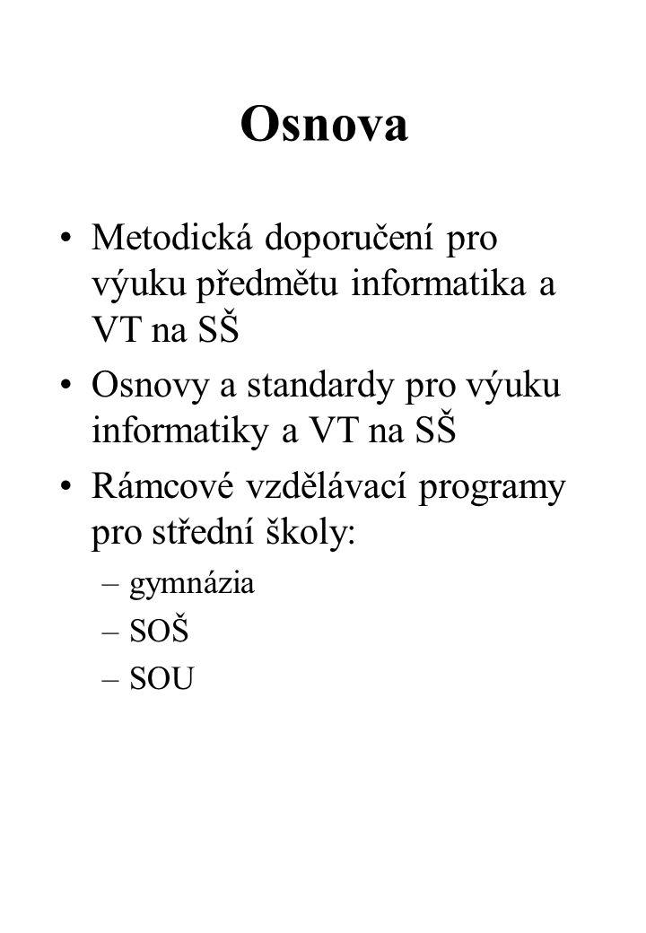 Osnova Metodická doporučení pro výuku předmětu informatika a VT na SŠ Osnovy a standardy pro výuku informatiky a VT na SŠ Rámcové vzdělávací programy