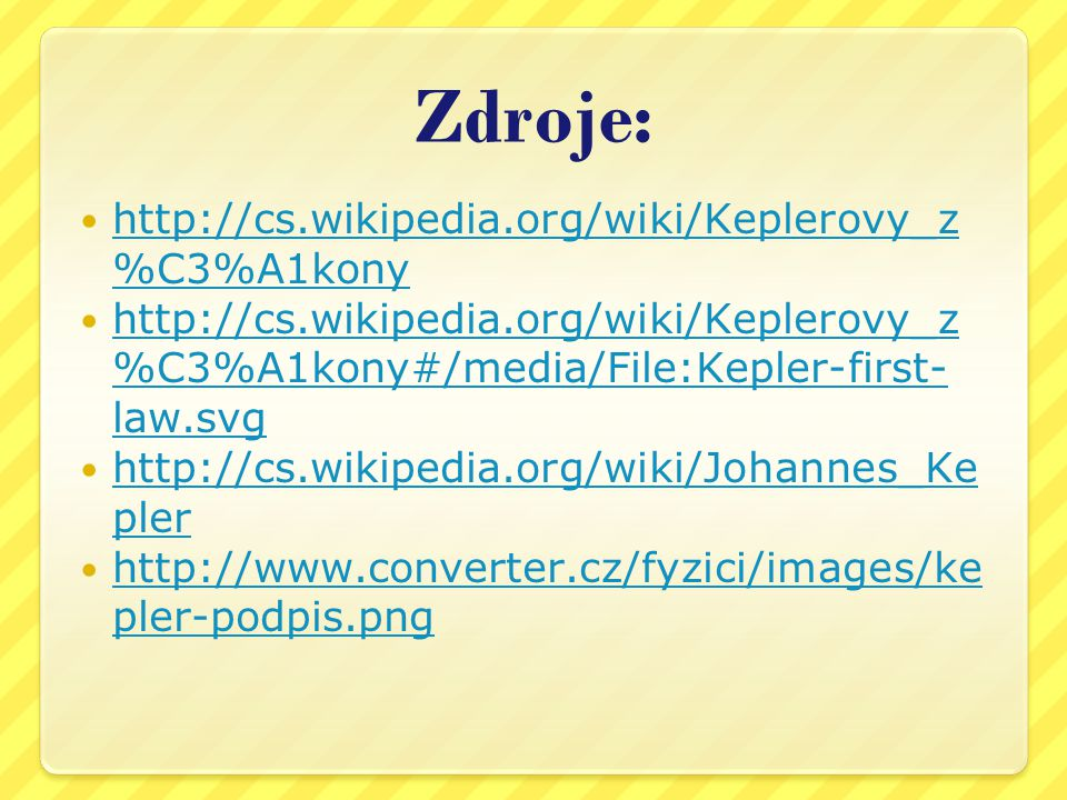 Zdroje: http://cs.wikipedia.org/wiki/Keplerovy_z %C3%A1kony http://cs.wikipedia.org/wiki/Keplerovy_z %C3%A1kony http://cs.wikipedia.org/wiki/Keplerovy