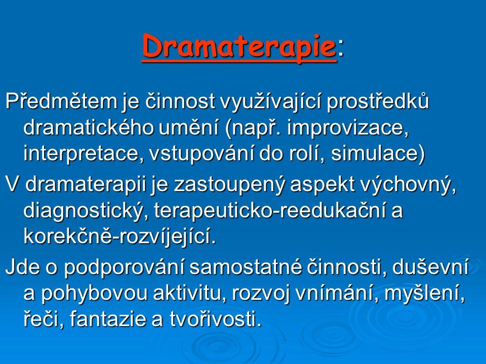 Dramaterapie : Předmětem je činnost využívající prostředků dramatického umění (např.
