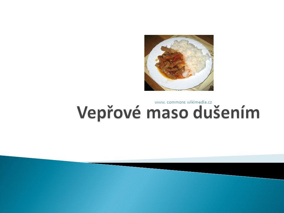  K dušení nejčastěji používáme maso:  Kýta – šály (1.5-2kg), plátky (100g)  Pečeně – plátky- žebírka  Plec- šály, kostky (4ks.