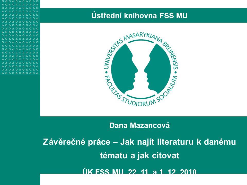 Dana Mazancová Závěrečné práce – Jak najít literaturu k danému tématu a jak citovat ÚK FSS MU, 22.