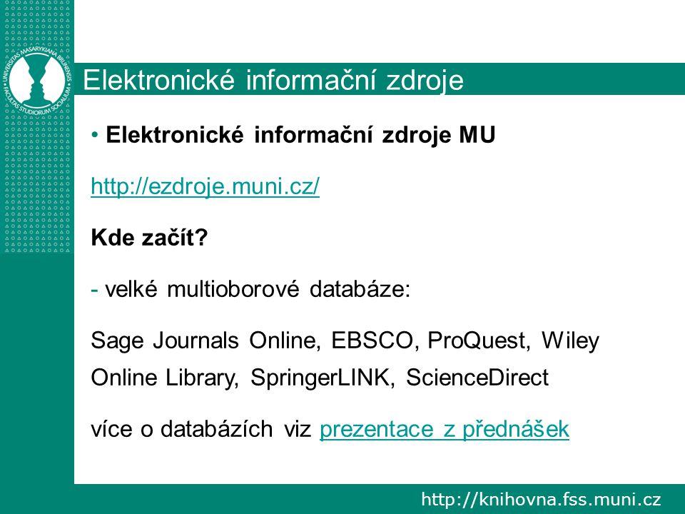 http://knihovna.fss.muni.cz Elektronické informační zdroje Elektronické informační zdroje MU http://ezdroje.muni.cz/ Kde začít.