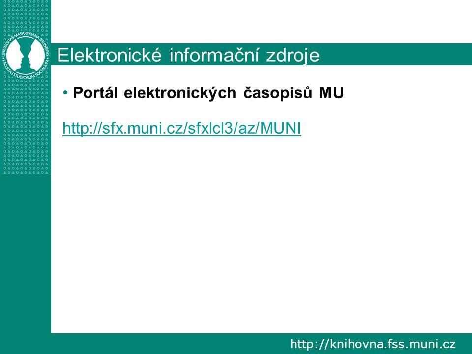 http://knihovna.fss.muni.cz Elektronické informační zdroje Portál elektronických časopisů MU http://sfx.muni.cz/sfxlcl3/az/MUNI
