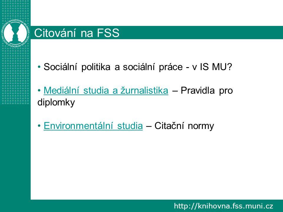 http://knihovna.fss.muni.cz Citování na FSS Sociální politika a sociální práce - v IS MU.