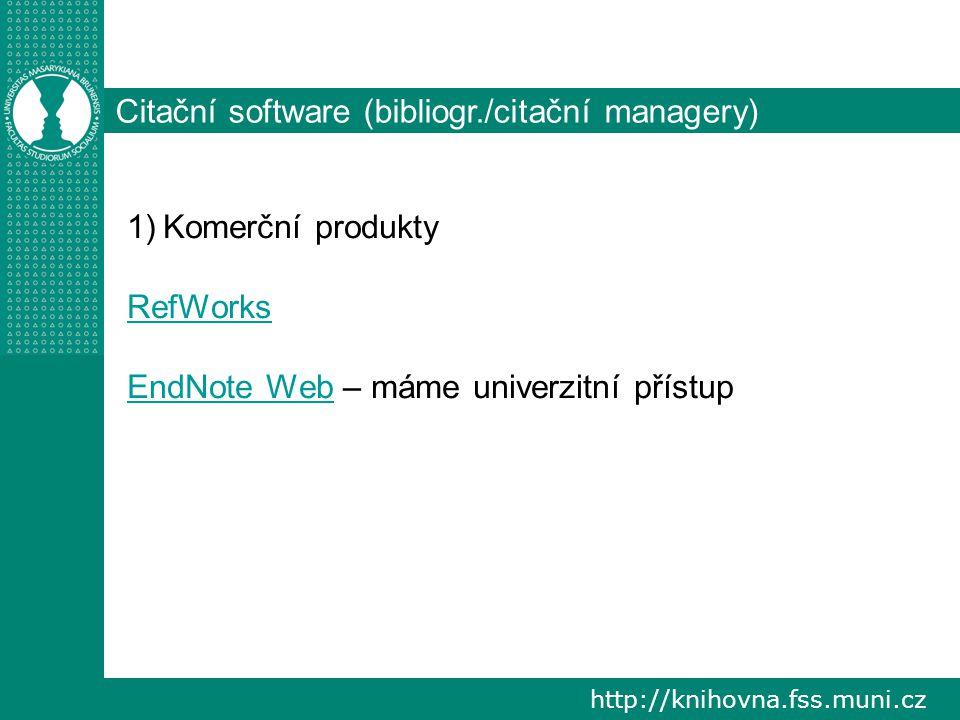http://knihovna.fss.muni.cz Citační software (bibliogr./citační managery) 1)Komerční produkty RefWorks EndNote WebEndNote Web – máme univerzitní přístup