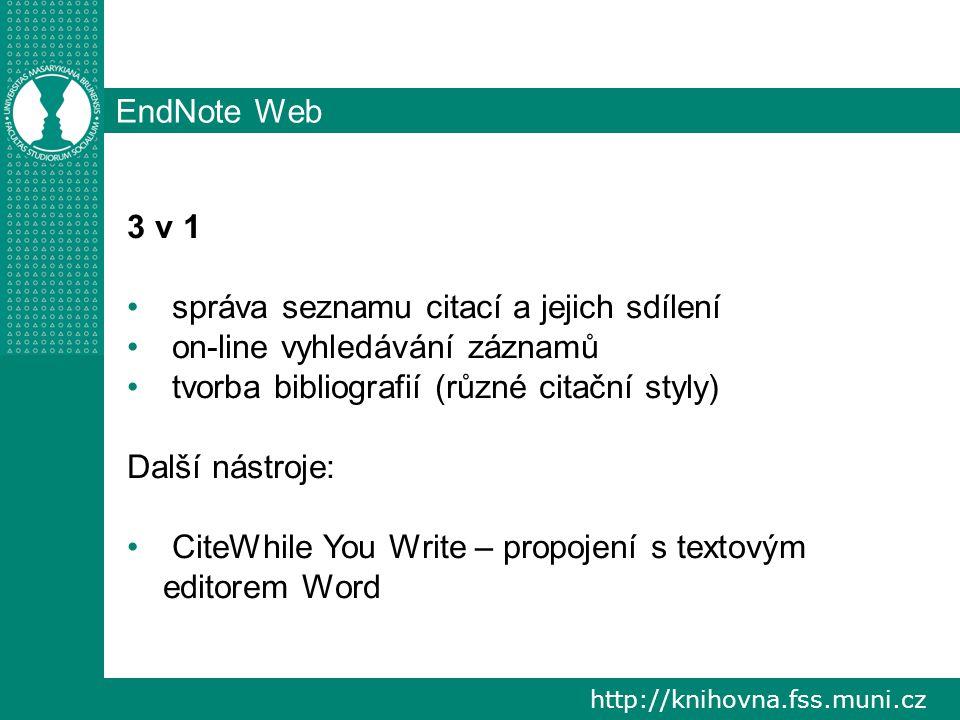 http://knihovna.fss.muni.cz EndNote Web 3 v 1 správa seznamu citací a jejich sdílení on-line vyhledávání záznamů tvorba bibliografií (různé citační styly) Další nástroje: CiteWhile You Write – propojení s textovým editorem Word