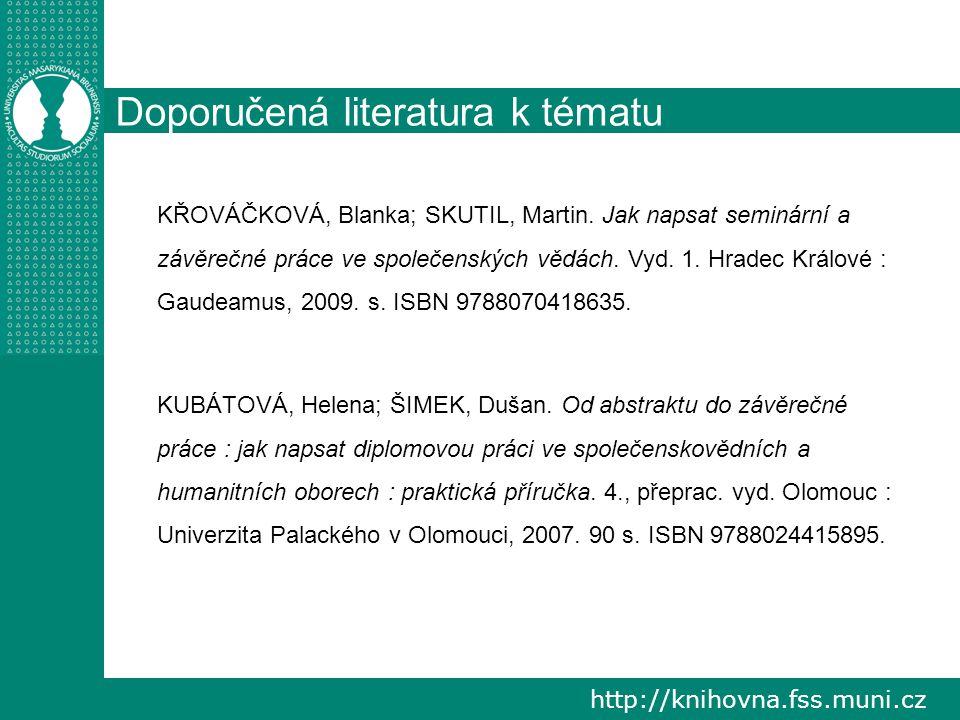http://knihovna.fss.muni.cz Doporučená literatura k tématu KŘOVÁČKOVÁ, Blanka; SKUTIL, Martin.