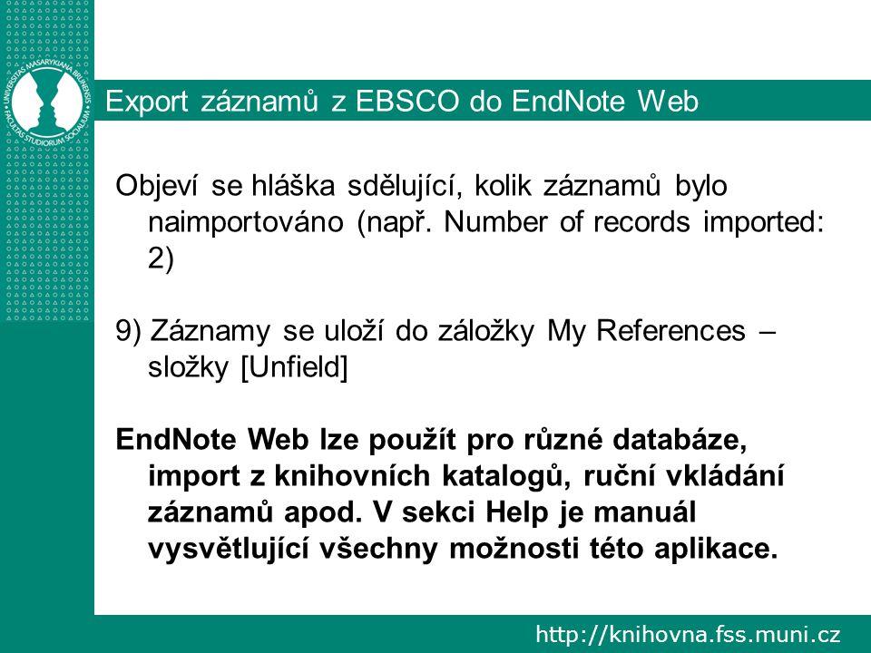 http://knihovna.fss.muni.cz Export záznamů z EBSCO do EndNote Web Objeví se hláška sdělující, kolik záznamů bylo naimportováno (např.
