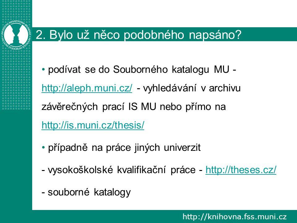 http://knihovna.fss.muni.cz 2. Bylo už něco podobného napsáno.