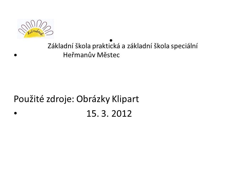 Základní škola praktická a základní škola speciální Heřmanův Městec Použité zdroje: Obrázky Klipart 15.