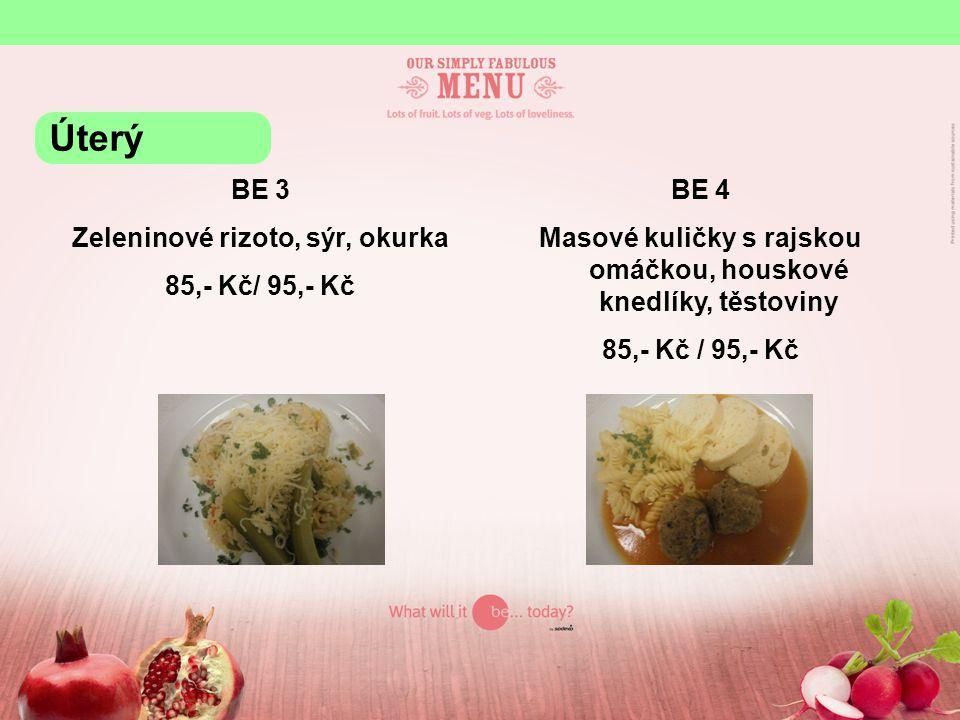 BE 3 Zeleninové rizoto, sýr, okurka 85,- Kč/ 95,- Kč BE 4 Masové kuličky s rajskou omáčkou, houskové knedlíky, těstoviny 85,- Kč / 95,- Kč Úterý