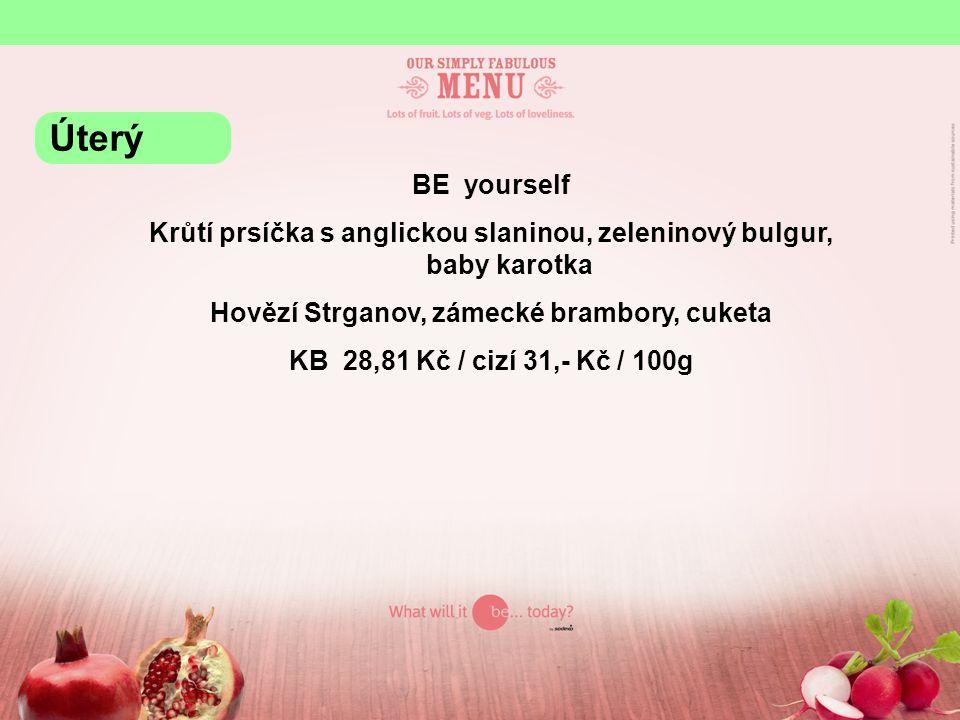 BE yourself Krůtí prsíčka s anglickou slaninou, zeleninový bulgur, baby karotka Hovězí Strganov, zámecké brambory, cuketa KB 28,81 Kč / cizí 31,- Kč /