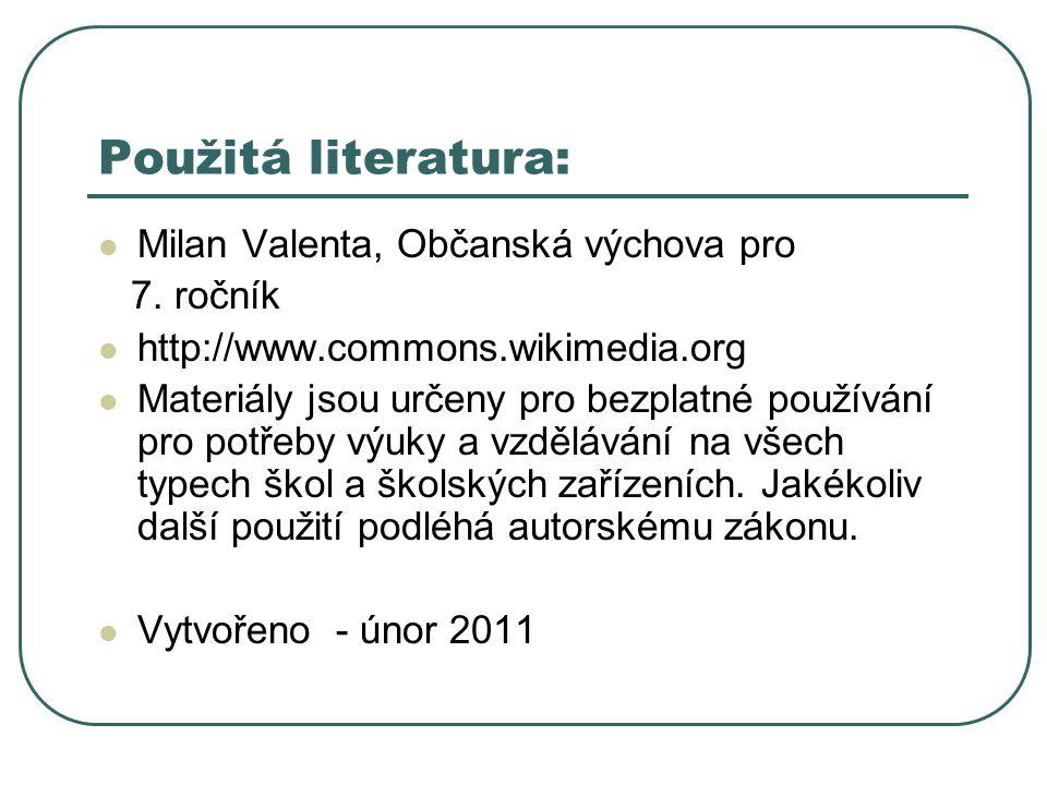 Použitá literatura: Milan Valenta, Občanská výchova pro 7. ročník http://www.commons.wikimedia.org Materiály jsou určeny pro bezplatné používání pro p