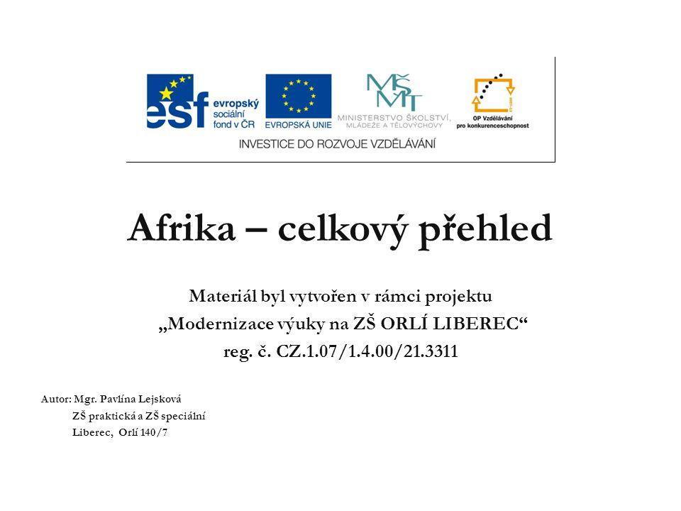 """Afrika – celkový přehled Materiál byl vytvořen v rámci projektu """"Modernizace výuky na ZŠ ORLÍ LIBEREC"""" reg. č. CZ.1.07/1.4.00/21.3311 Autor: Mgr. Pavl"""