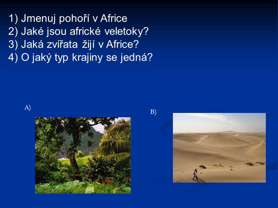 . 1) Jmenuj pohoří v Africe 2) Jaké jsou africké veletoky? 3) Jaká zvířata žijí v Africe? 4) O jaký typ krajiny se jedná? A) B)