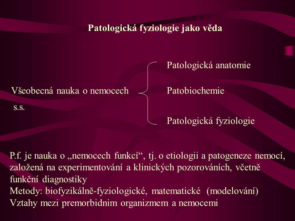 """Patologická fyziologie jako věda Všeobecná nauka o nemocech Patologická anatomie Patobiochemie Patologická fyziologie s.s. P.f. je nauka o """"nemocech f"""