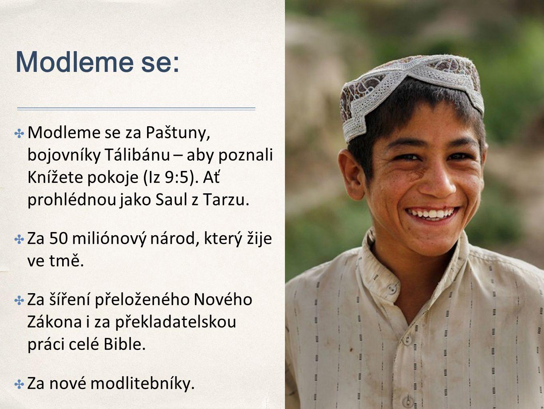 Modleme se: ✤ Modleme se za Paštuny, bojovníky Tálibánu – aby poznali Knížete pokoje (Iz 9:5).