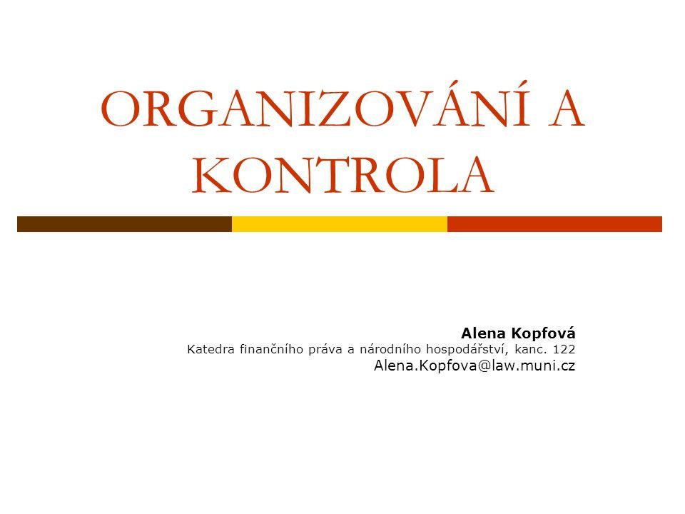 ORGANIZOVÁNÍ A KONTROLA Alena Kopfová Katedra finančního práva a národního hospodářství, kanc.