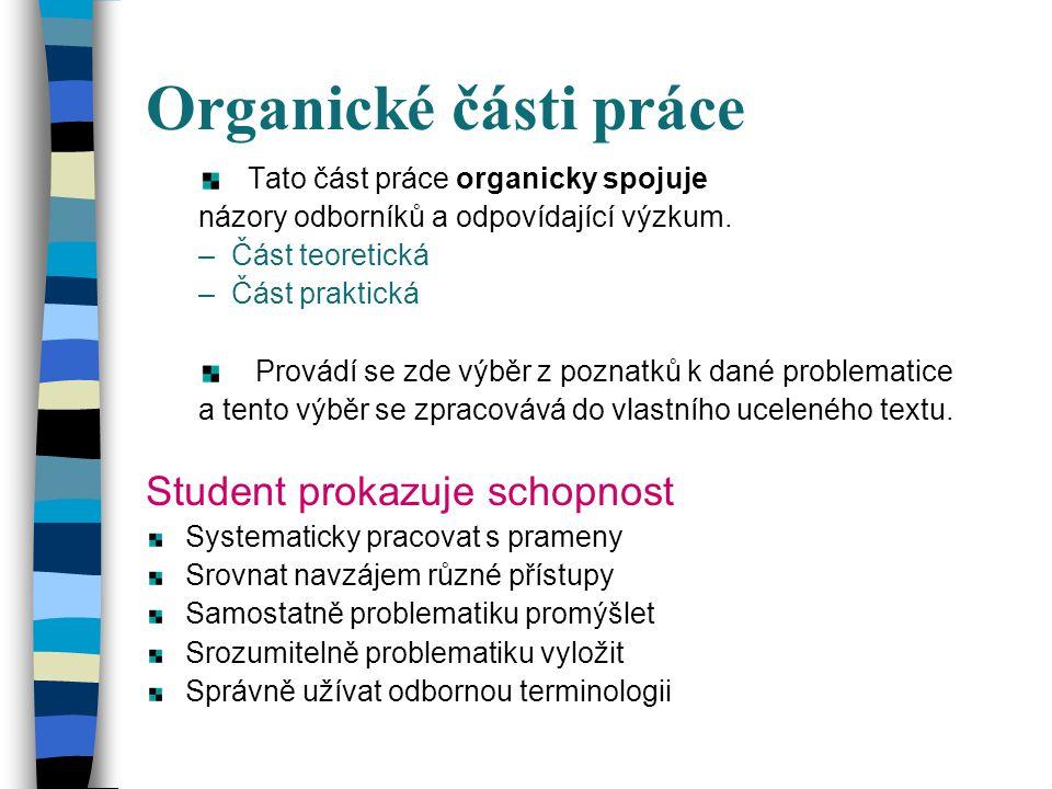 Organické části práce Tato část práce organicky spojuje názory odborníků a odpovídající výzkum. –Část teoretická –Část praktická Provádí se zde výběr