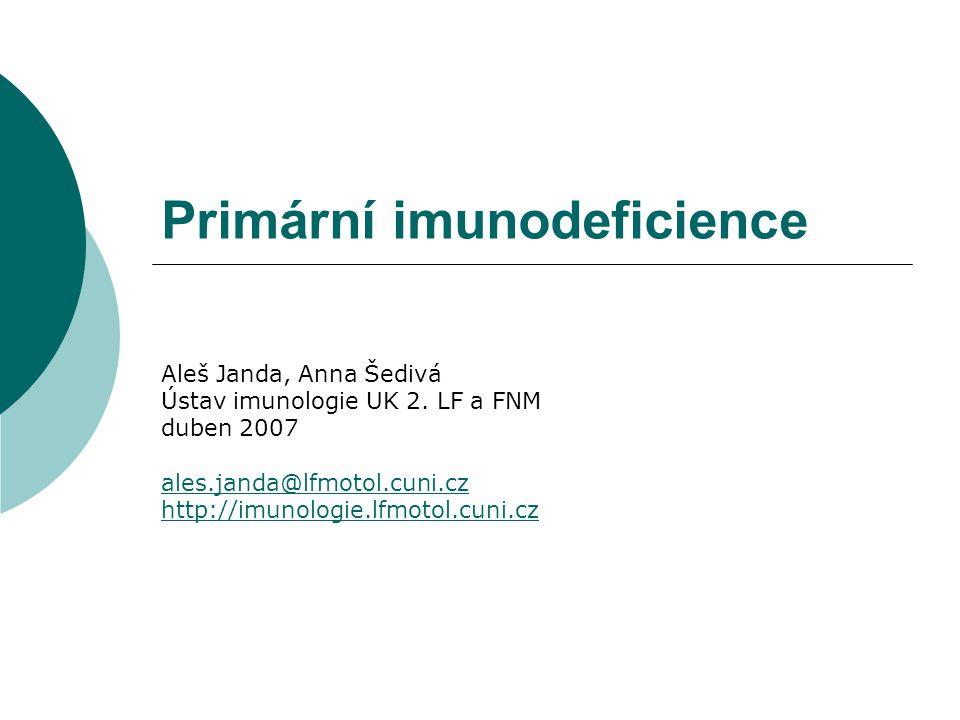 Imunodeficience  primární (PID, vrozené) x sekundární  většinou zvýšená náchylnost i infekcím  porucha adaptivní x neadaptivní imunity  asymptomatické x život ohrožující  nutnost rychlé diagnostiky  v některých případech možná kauzální léčba  humánní knock-out