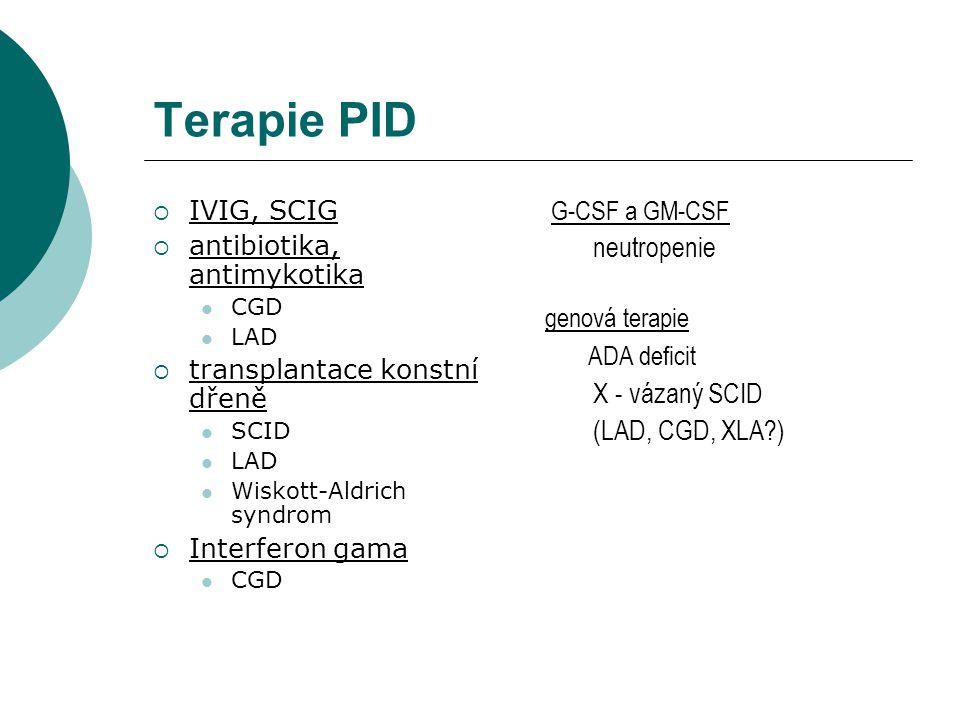 Terapie PID G-CSF a GM-CSF neutropenie genová terapie ADA deficit X - vázaný SCID (LAD, CGD, XLA?)  IVIG, SCIG  antibiotika, antimykotika CGD LAD 