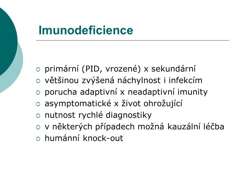 Imunodeficience  primární (PID, vrozené) x sekundární  většinou zvýšená náchylnost i infekcím  porucha adaptivní x neadaptivní imunity  asymptomat