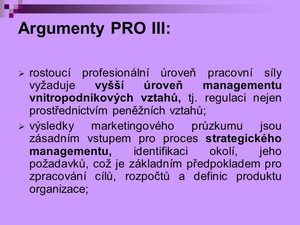 Argumenty PRO III:  rostoucí profesionální úroveň pracovní síly vyžaduje vyšší úroveň managementu vnitropodnikových vztahů, tj. regulaci nejen prostř