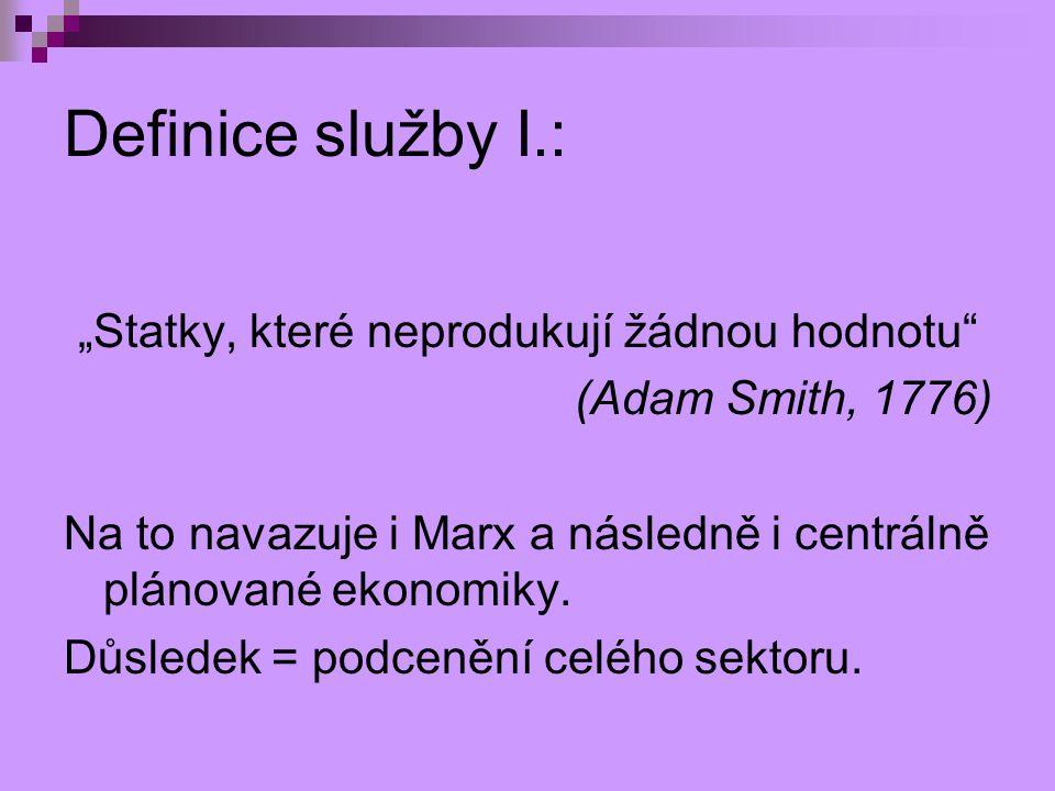"""Definice služby I.: """"Statky, které neprodukují žádnou hodnotu"""" (Adam Smith, 1776) Na to navazuje i Marx a následně i centrálně plánované ekonomiky. Dů"""