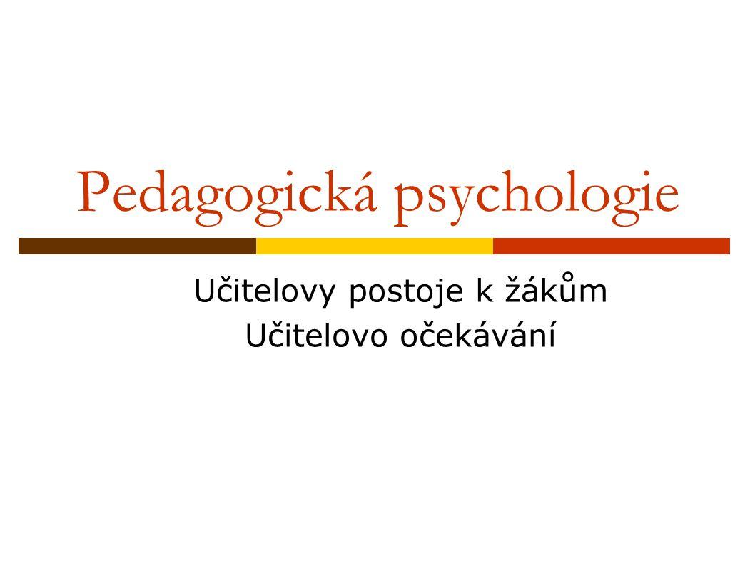 Pedagogická psychologie Učitelovy postoje k žákům Učitelovo očekávání