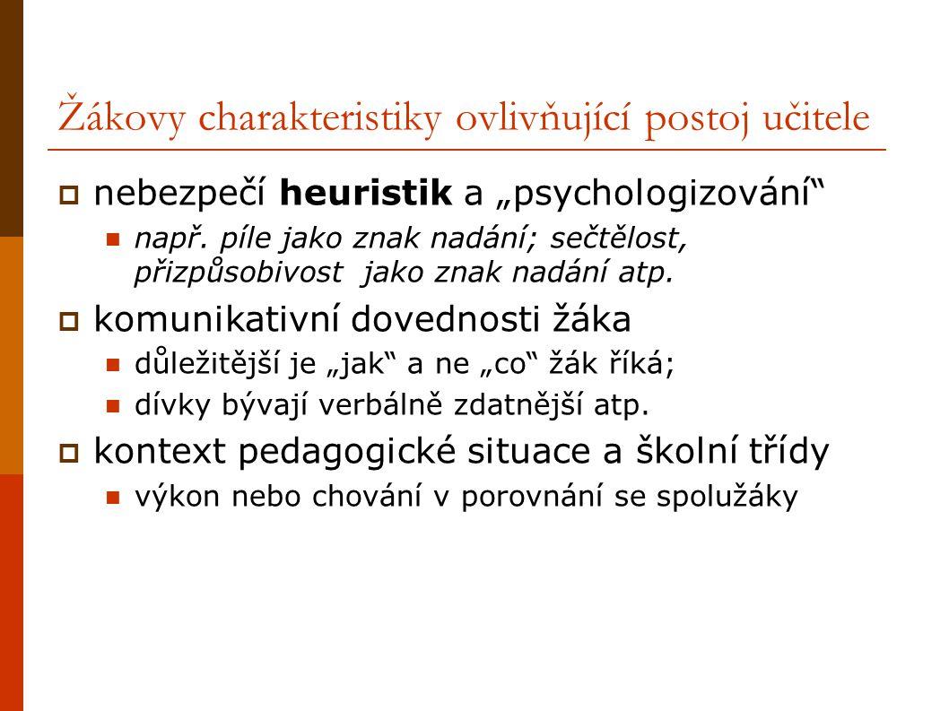 """Žákovy charakteristiky ovlivňující postoj učitele  nebezpečí heuristik a """"psychologizování"""" např. píle jako znak nadání; sečtělost, přizpůsobivost ja"""