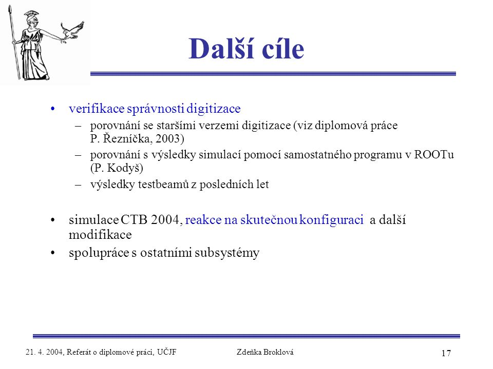 17 21. 4. 2004, Referát o diplomové práci, UČJFZdeňka Broklová Další cíle verifikace správnosti digitizace –porovnání se staršími verzemi digitizace (
