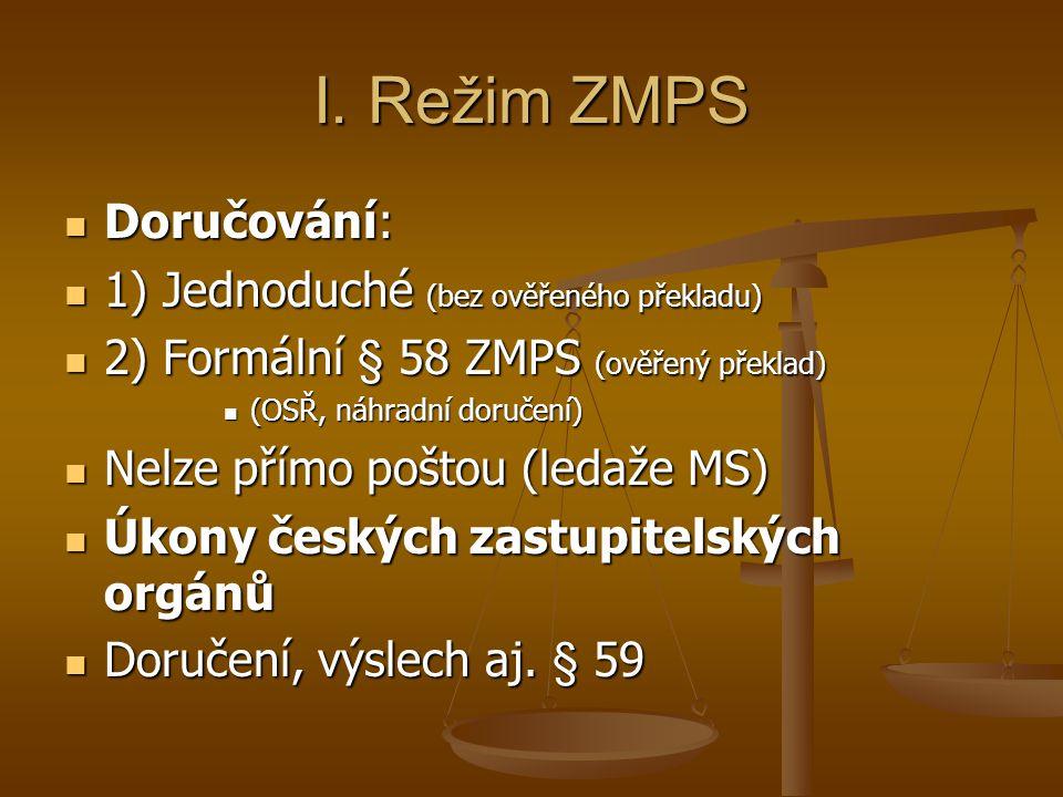I. Režim ZMPS Doručování: Doručování: 1) Jednoduché (bez ověřeného překladu) 1) Jednoduché (bez ověřeného překladu) 2) Formální § 58 ZMPS (ověřený pře
