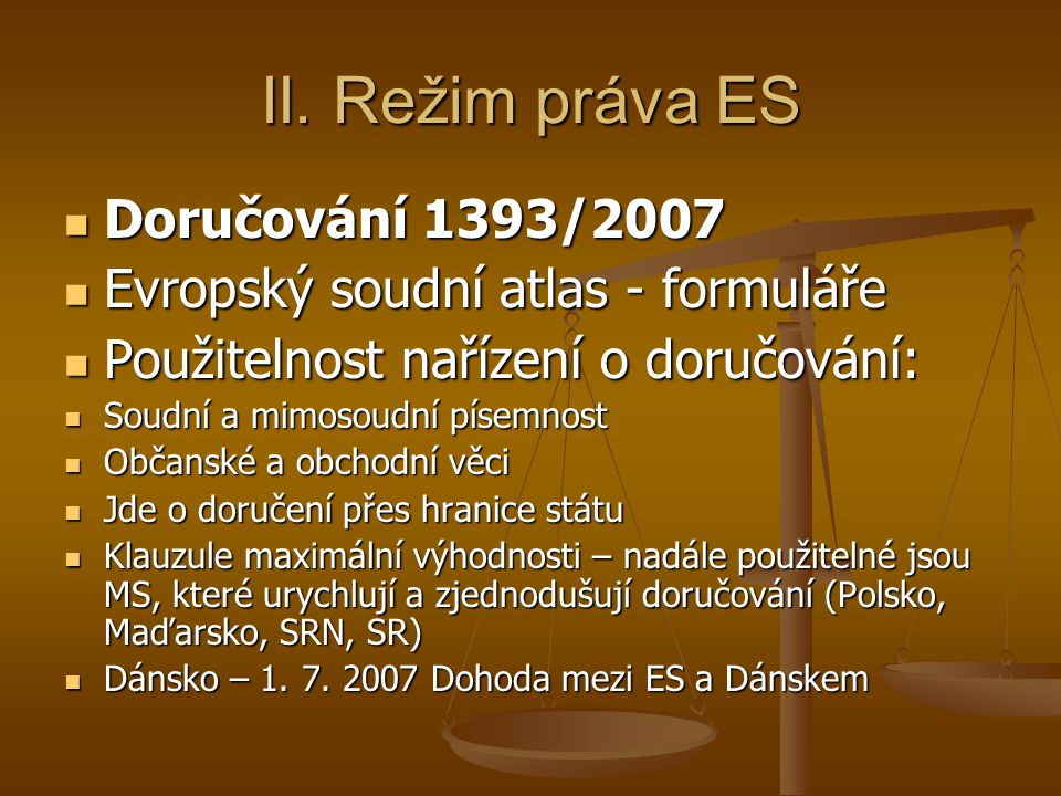 II. Režim práva ES Doručování 1393/2007 Doručování 1393/2007 Evropský soudní atlas - formuláře Evropský soudní atlas - formuláře Použitelnost nařízení