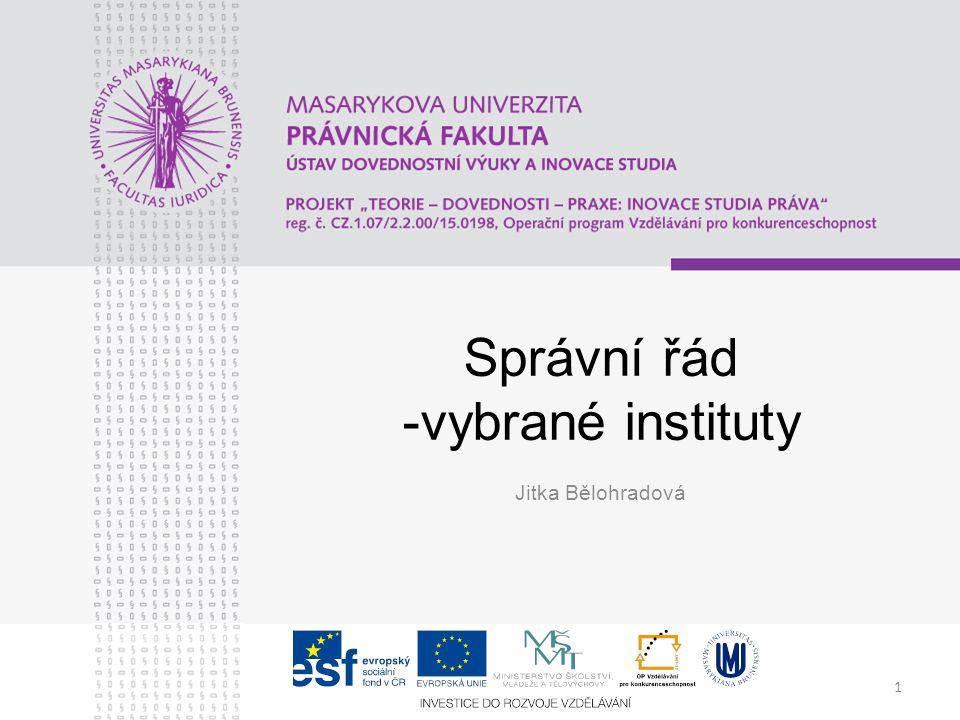 1 Správní řád -vybrané instituty Jitka Bělohradová