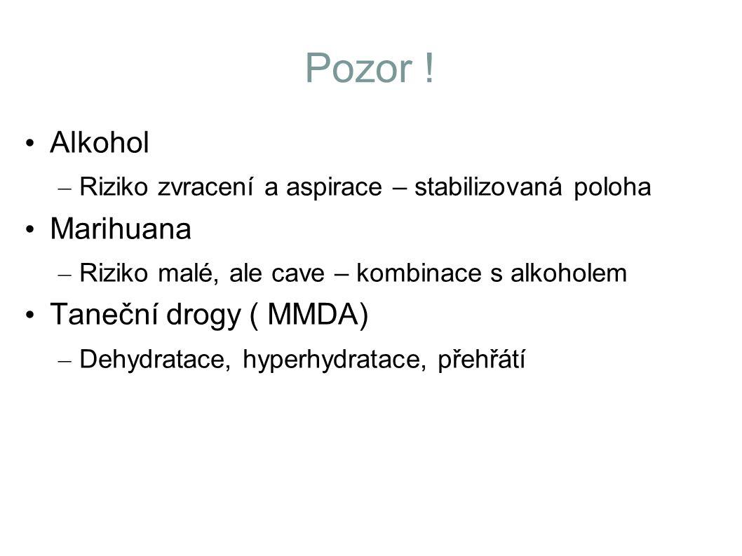 Pozor ! Alkohol – Riziko zvracení a aspirace – stabilizovaná poloha Marihuana – Riziko malé, ale cave – kombinace s alkoholem Taneční drogy ( MMDA) –