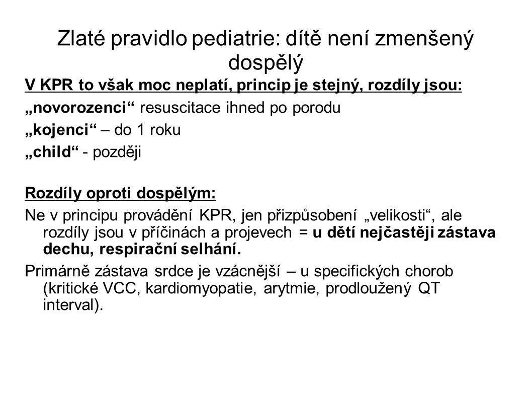 """Zlaté pravidlo pediatrie: dítě není zmenšený dospělý V KPR to však moc neplatí, princip je stejný, rozdíly jsou: """"novorozenci"""" resuscitace ihned po po"""