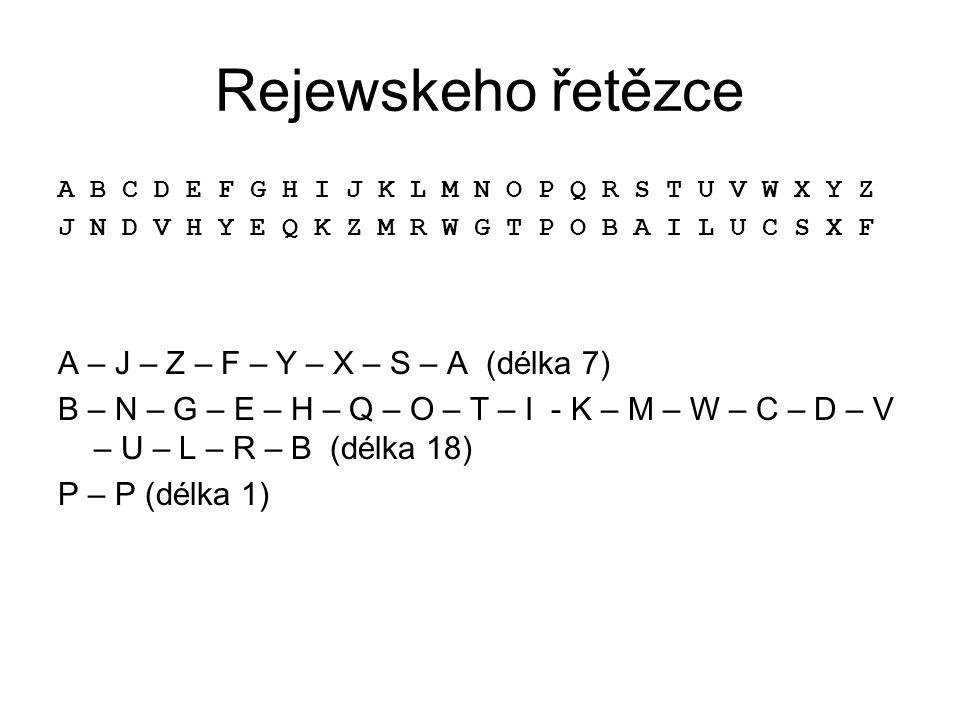 Rejewskeho řetězce A B C D E F G H I J K L M N O P Q R S T U V W X Y Z J N D V H Y E Q K Z M R W G T P O B A I L U C S X F A – J – Z – F – Y – X – S – A (délka 7) B – N – G – E – H – Q – O – T – I - K – M – W – C – D – V – U – L – R – B (délka 18) P – P (délka 1)