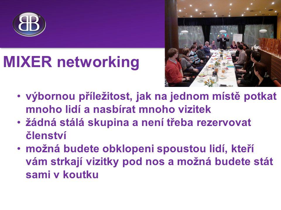 MIXER networking výbornou příležitost, jak na jednom místě potkat mnoho lidí a nasbírat mnoho vizitek žádná stálá skupina a není třeba rezervovat členství možná budete obklopeni spoustou lidí, kteří vám strkají vizitky pod nos a možná budete stát sami v koutku